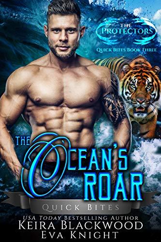 The Ocean's Roar: A Tiger Shifter and Mermaid Romance (The Protectors Quick Bites Book 3) (Quick Bites)