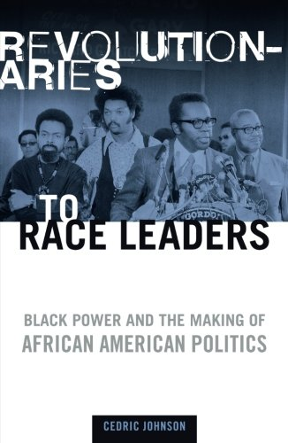 Search : Revolutionaries to Race Leaders: Black Power and the Making of African American Politics