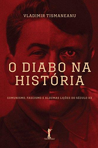 O Diabo na História. Comunismo, Fascismo e Algumas Lições do Século XX