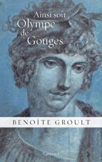Ainsi soit Olympe de Gouges : la déclaration des droits de la femme et autres textes politiques, Groult, Benoîte