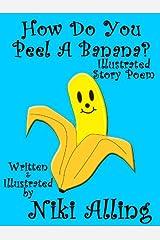 How Do You Peel A Banana? Kindle Edition