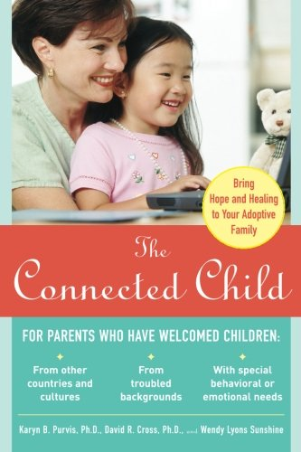 The Connected Child: Bring hope and healing to your adoptive family]()