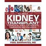 All About Kidney Transplant: A Practical Guide For Patients, Caregivers And Providers