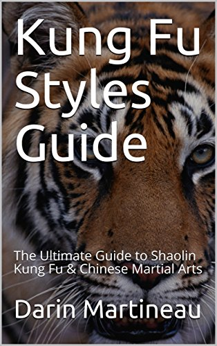 (Kung Fu Styles Guide: The Ultimate Guide to Shaolin Kung Fu & Chinese Martial Arts)