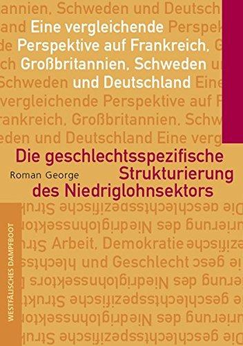 Die Geschlechtsspezifische Strukturierung Des Niedriglohnsektors  Eine Vergleichende Perspektive Auf Frankreich Großbritannien Schweden Und Deutschland  Arbeit   Demokratie   Geschlecht