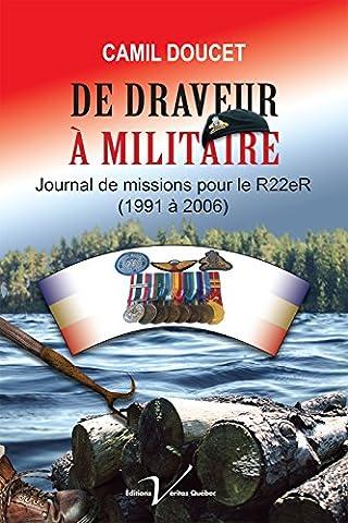De draveur à militaire: Journal de missions pour le R22eR (1991 à 2006) (French Edition) (Mission Veritas)