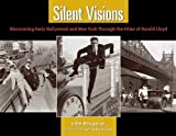 img - for Silent Visions: Discovering Early Hollywood and New York Through the Films of Harold Lloyd book / textbook / text book