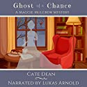 Ghost of a Chance: Maggie Mulgrew Mysteries, Book 1 Audiobook by Cate Dean Narrated by Lukas Arnold