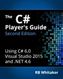 The C# Player\'s Guide (2nd Edition)