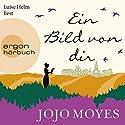 Ein Bild von dir Hörbuch von Jojo Moyes Gesprochen von: Luise Helm