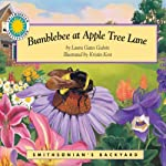 Bumblebee at Apple Tree Lane: A Smithsonian's Backyard Book | Laura Gates Galvin