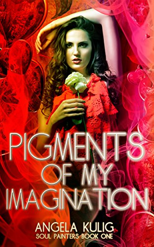 Pigments of My Imagination (Soul Painters Book 1) by [Kulig, Angela]