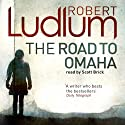 The Road to Omaha Audiobook by Robert Ludlum Narrated by Scott Brick