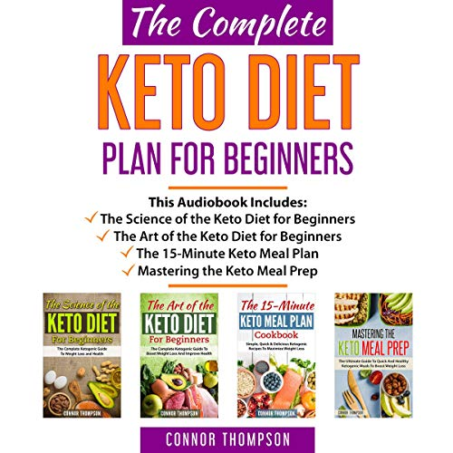 The Complete Keto Diet Plan for Beginners: 4 Book Set (The Science of the Keto Diet, The Art of the Keto Diet, The 15-Minute Keto Meal Plan Cookbook & Mastering the Keto Meal Prep) by Connor Thompson