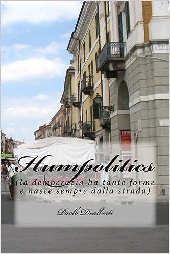 Humpolitics: (la democrazia ha tante forme e nasce sempre dalla strada): Volume 3 (La Saga degli Speculari)
