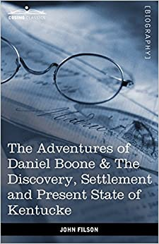 Book The Adventures of Daniel Boone: The Discovery, Settlement and Present State of Kentucke