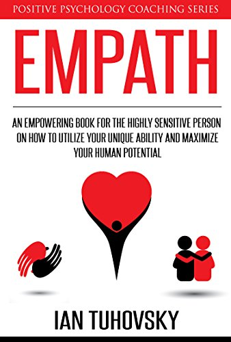 Empath: An Empowering Book for the Highly Sensitive Person on Utilizing  Your Unique Ability and Maximizing Your Human Potential (Positive  Psychology
