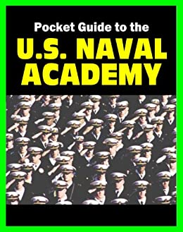 21st Century Pocket Guide to the US Naval Academy at Annapolis - USNA  Programs, Admissions, Cadet Life, History