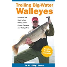 Trolling Big-Water Walleyes: Secrets of the Great Lakes Fishing Guides, Charter Captains, and Walleye Pros