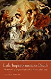 img - for Exile, Imprisonment, or Death: The Politics of Disgrace in Bourbon France, 1610-1789 book / textbook / text book