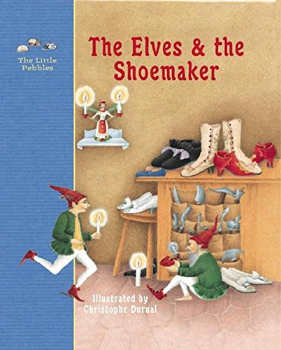 The Elves and the Shoemaker: A Fairy Tale by the Brothers Grimm (Little Pebbles) (The Elves And The Shoemaker Fairy Tale)