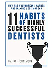 Why Are We Working Harder and Making Less Money?: 11 Habits of Highly Successful Dentists