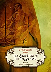 The Adventure of the Yellow Coat: A classic Sherlock Holmes pastiche by Torres