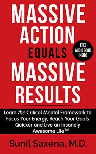 Massive Action Equal Massive Results: Learn the Critical Mental Framework to Focus Your Energy, Reach Your Goals Quicker and Live an Insanely Awesome Life ()