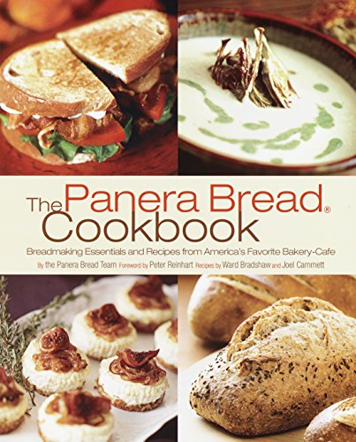 The Panera Bread Cookbook  Breadmaking Essentials And Recipes From Americas Favorite Bakery Cafe