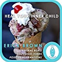 Heal Your Inner Child: Self-Hypnosis and Meditation Speech by Erick Brown Narrated by Erick Brown