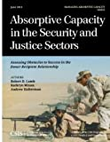 Absorptive Capacity in the Security and Justice Sectors : Assessing Obstacles to Success in the Donor-Recipient Relationship, Halterman, Andrew and Lamb, Robert D., 1442225130