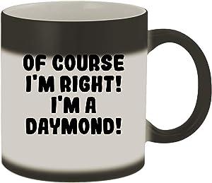 Of Course I'm Right! I'm A Daymond! - 11oz Ceramic Color Changing Mug, Matte Black