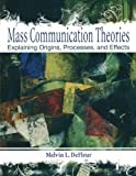 img - for Mass Communication Theories: Explaining Origins, Processes, and Effects book / textbook / text book