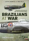 Brazilians at War: Brazilian Aviation in the Second World War (LatinAmerica@War)