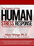 """The Impact of the Human Stress Response: The biological origins and solutions to human stress"" is a humanitarian work intended to educate the public world-wide about the true costs of preventable human stress. It is priced so that most people in mos..."