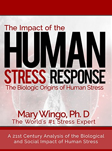 The Impact of the Human Stress Response: The Biologic Origins of Human Stress (A Practical Stress Management Book About the Mind Body Connection of Stress)