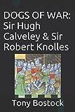 img - for DOGS OF WAR: Sir Hugh Calveley & Sir Robert Knolles book / textbook / text book