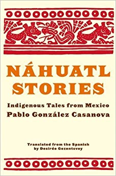 Book Nahuatl Stories: Indigenous Tales from Mexico by Gonzalez Casanova, Pablo (2013)