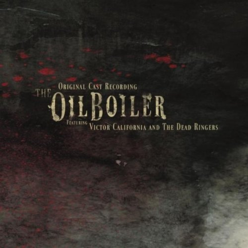 Oil Boiler-Original Cast Recording by Victor California & The Dead Ringers (2010-11-16) (Cast Ringer The Of)