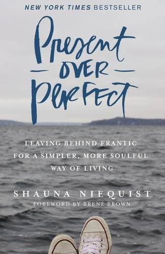 Present Over Perfect: Leaving Behind Frantic for a Simpler, More Soulful Way of Living PDF