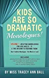 img - for Kids Are So Dramatic Monologues: Volume 1: Uplifting Monologues for Kids Ages 6 - 12 & Tips on How To Perform Them One-Minute Monologues! book / textbook / text book