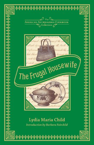 The Frugal Housewife: Dedicated to Those Who Are Not Ashamed of Economy (American Antiquarian Cookbook Collection) by Lydia Maria Child