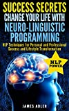 img - for Success Secrets: Change Your Life With Neuro-Linguistic Programming! (Success, NLP, Hypnosis, Law of Attraction Book 2) book / textbook / text book