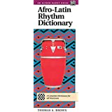 Afro-Latin Rhythm Dictionary: A Complete Dictionary for All Musicians