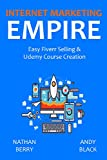 INTERNET MARKETING EMPIRE: Easy Fiverr Selling & Udemy Course Creation