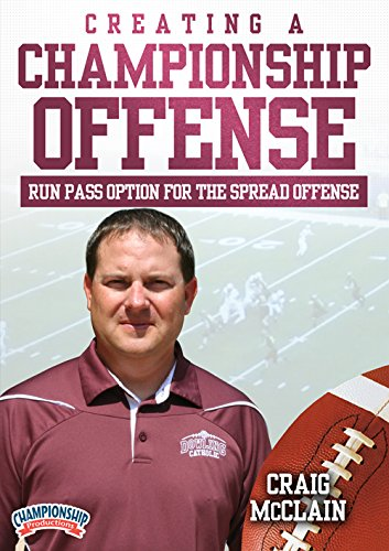 Creating a Championship Offense: Run Pass Option for the Spread Offense