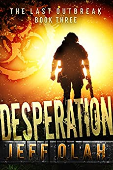 The Last Outbreak - DESPERATION - Book 3 (A Post-Apocalyptic Thriller) by [Olah, Jeff]