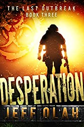 The Last Outbreak - DESPERATION - Book 3 (A Post-Apocalyptic Thriller)
