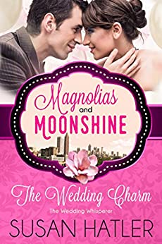 The Wedding Charm: The Wedding Whisperer (A Magnolias and Moonshine Novella Book 4) by [Hatler, Susan, Moonshine, Magnolias and]
