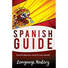Spanish: Powerful Beginner's Guide To Learn Spanish (Spanish,Spanish Language, Spanish Stories Book 1)